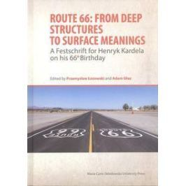 Route 66: From Deep Structures to Surface Meanings. A Festschrift for Henryk Kardela on his 66-th Bi - red. Adam Głaz, Przemysław Łozowski